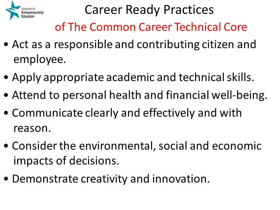 Career Ready Practices of The Common Career Technical Core Act as a responsible and contributing citizen and employee.
