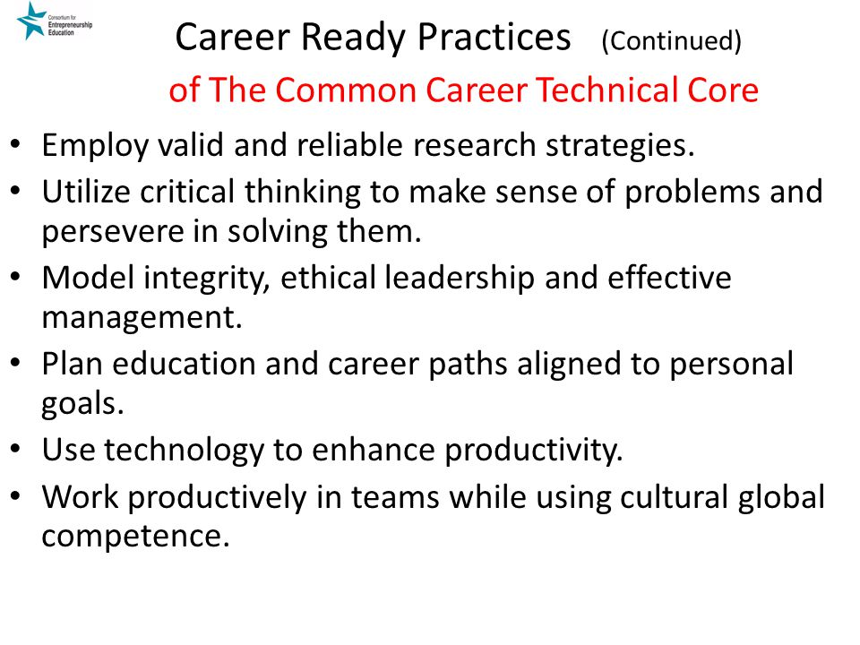 Career Ready Practices (Continued) of The Common Career Technical Core Employ valid and reliable research strategies.