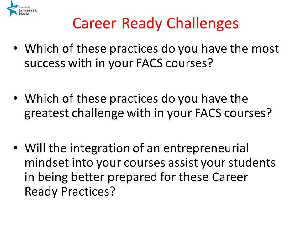 Career Ready Challenges Which of these practices do you have the most success with in your FACS courses.