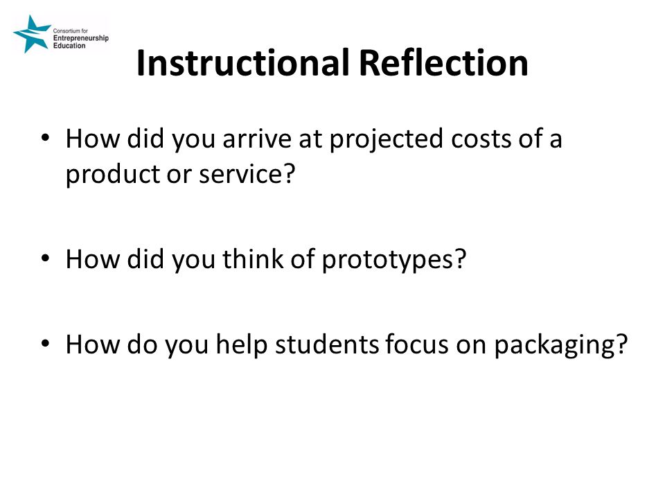 Instructional Reflection How did you arrive at projected costs of a product or service.