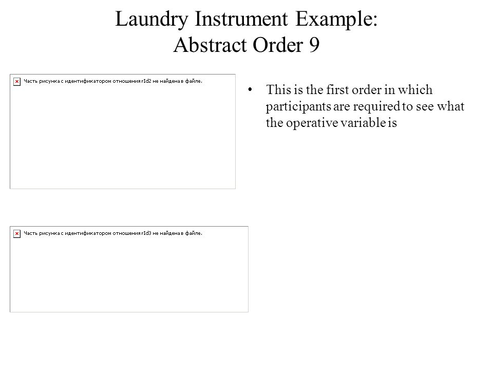 Laundry Instrument Example: Abstract Order 9 This is the first order in which participants are required to see what the operative variable is