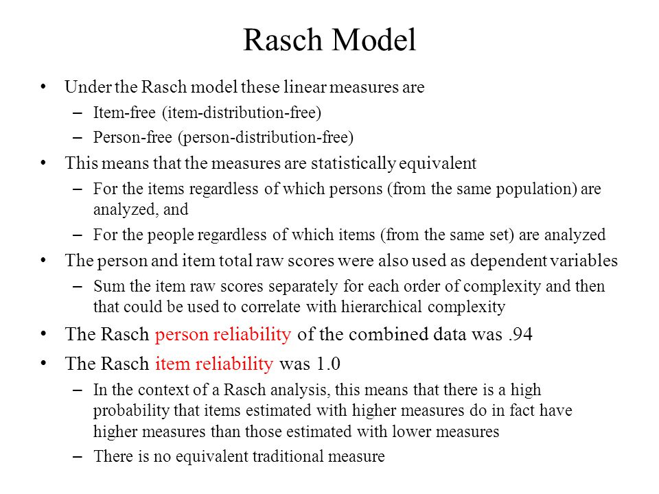 Rasch Model Under the Rasch model these linear measures are – Item-free (item-distribution-free) – Person-free (person-distribution-free) This means t
