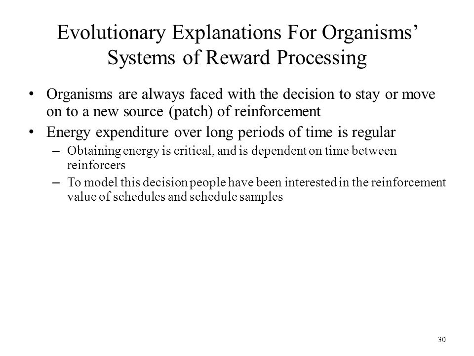 30 Evolutionary Explanations For Organisms' Systems of Reward Processing Organisms are always faced with the decision to stay or move on to a new sour