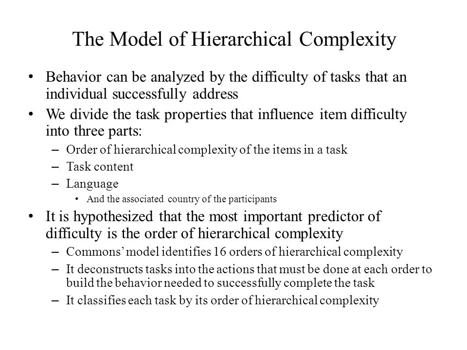 The Model of Hierarchical Complexity Behavior can be analyzed by the difficulty of tasks that an individual successfully address We divide the task pr