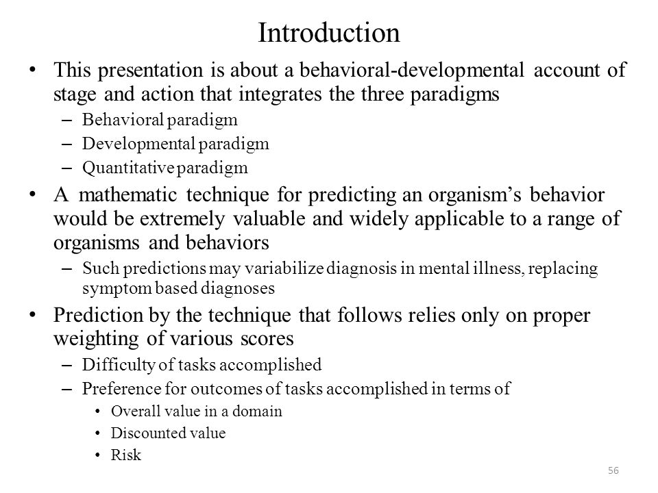 Introduction This presentation is about a behavioral-developmental account of stage and action that integrates the three paradigms – Behavioral paradi