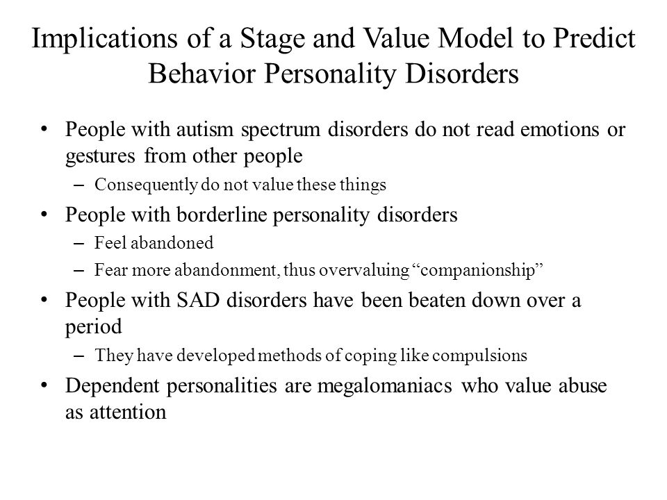 Implications of a Stage and Value Model to Predict Behavior Personality Disorders People with autism spectrum disorders do not read emotions or gestur