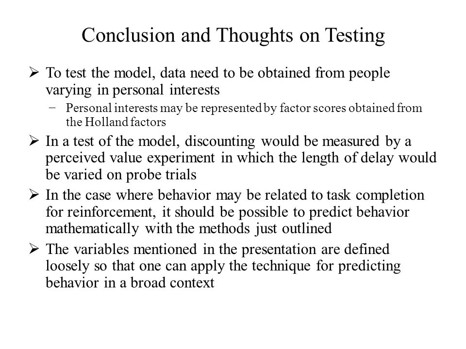 Conclusion and Thoughts on Testing  To test the model, data need to be obtained from people varying in personal interests −Personal interests may be