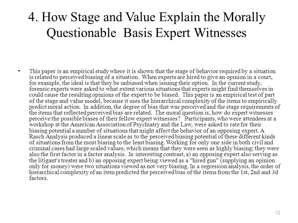4. How Stage and Value Explain the Morally Questionable Basis Expert Witnesses This paper is an empirical study where it is shown that the stage of be
