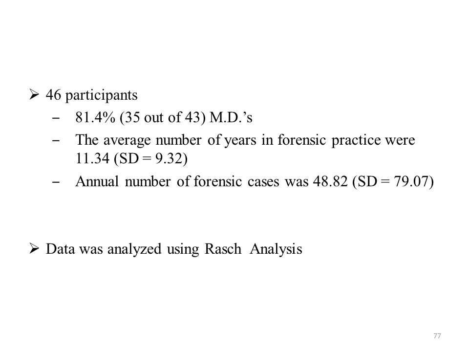  46 participants ‒ 81.4% (35 out of 43) M.D.'s ‒ The average number of years in forensic practice were 11.34 (SD = 9.32) ‒ Annual number of forensic