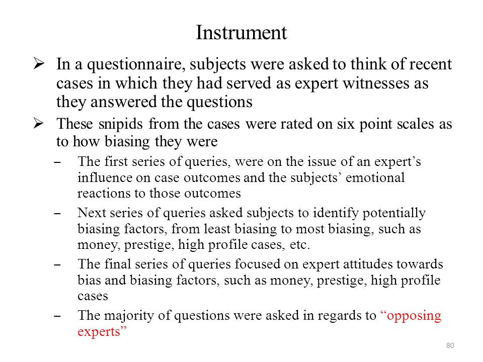 Instrument  In a questionnaire, subjects were asked to think of recent cases in which they had served as expert witnesses as they answered the questi