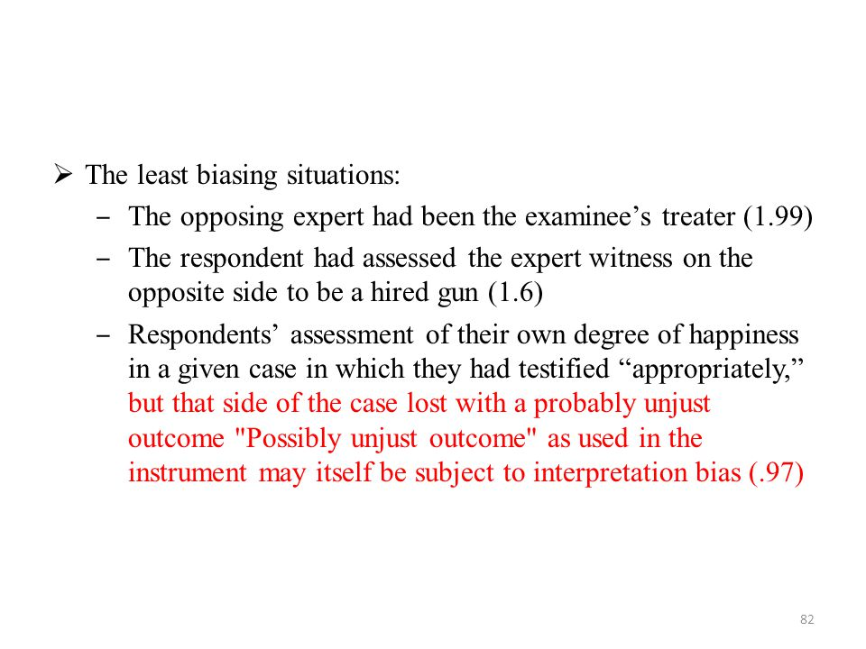  The least biasing situations: ‒ The opposing expert had been the examinee's treater (1.99) ‒ The respondent had assessed the expert witness on the o