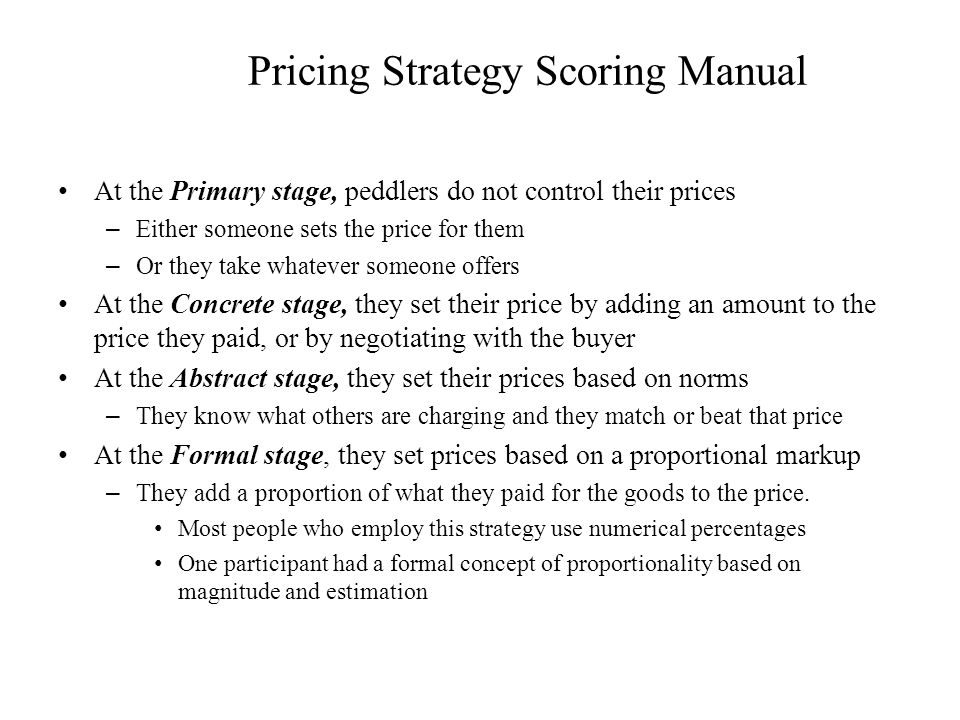Pricing Strategy Scoring Manual At the Primary stage, peddlers do not control their prices – Either someone sets the price for them – Or they take wha