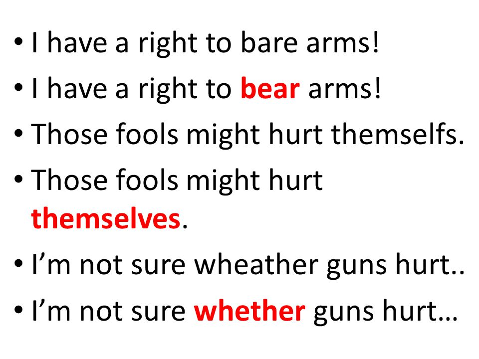 I have a right to bare arms. I have a right to bear arms.