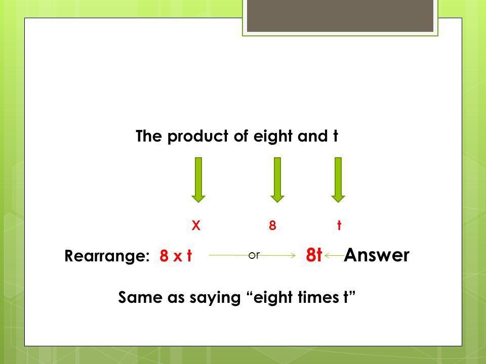 """The product of eight and t Rearrange: 8 x t 8t Answer Same as saying """"eight times t"""" X 8 t or"""