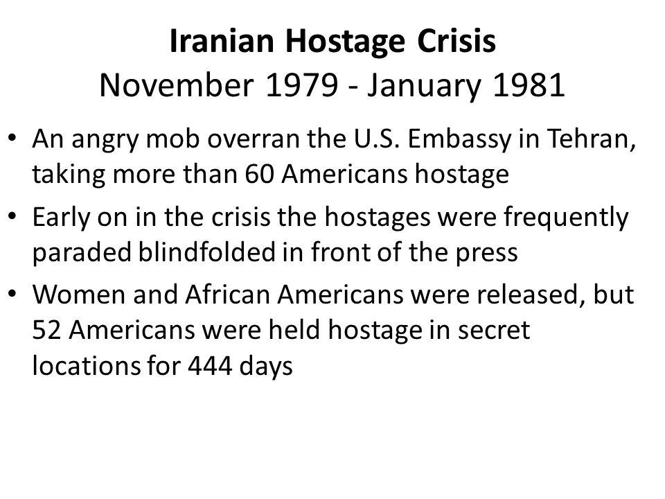 Iranian Hostage Crisis November 1979 - January 1981 An angry mob overran the U.S.