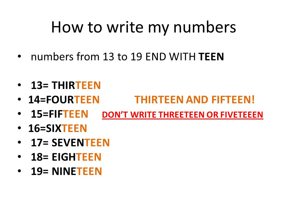 How to write my numbers numbers from 13 to 19 END WITH TEEN 13= THIRTEEN 14=FOURTEEN THIRTEEN AND FIFTEEN.