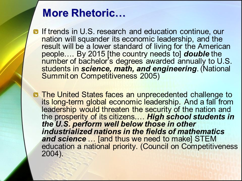 More Rhetoric… If trends in U.S. research and education continue, our nation will squander its economic leadership, and the result will be a lower sta