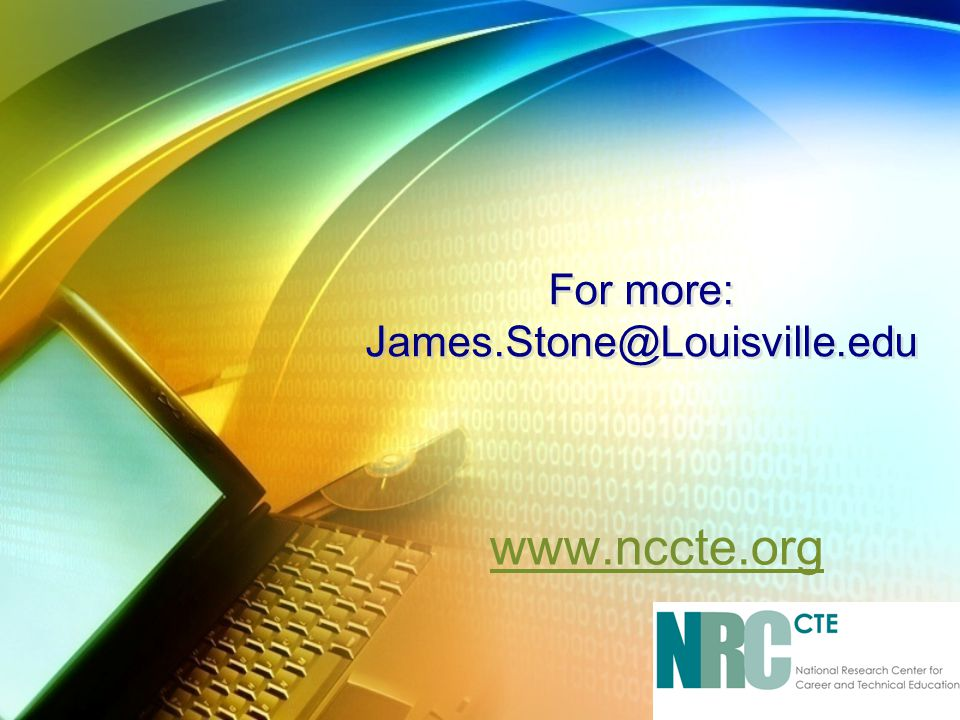 For more: James.Stone@Louisville.edu www.nccte.org