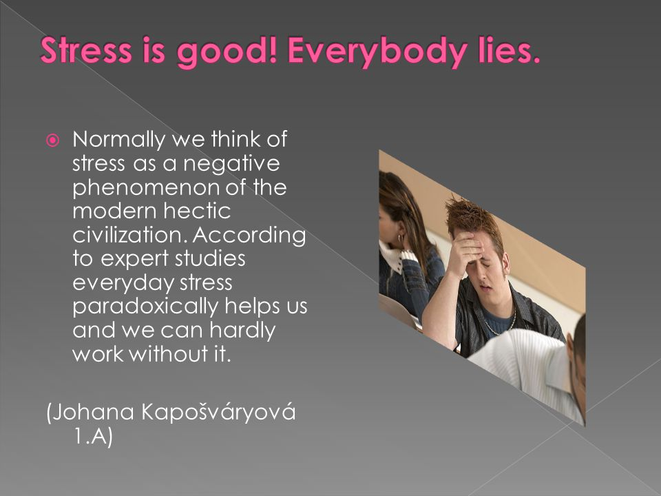  Normally we think of stress as a negative phenomenon of the modern hectic civilization.