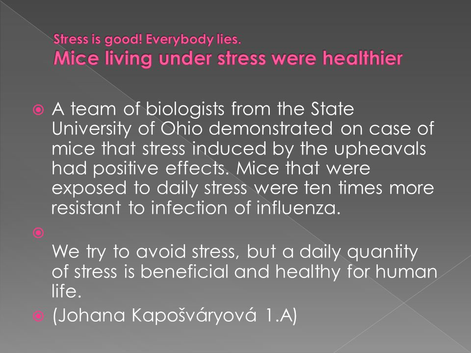  A team of biologists from the State University of Ohio demonstrated on case of mice that stress induced by the upheavals had positive effects.