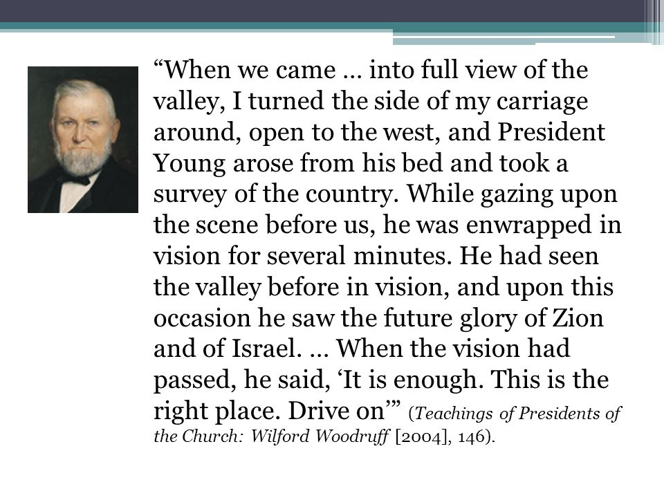 """""""When we came … into full view of the valley, I turned the side of my carriage around, open to the west, and President Young arose from his bed and to"""