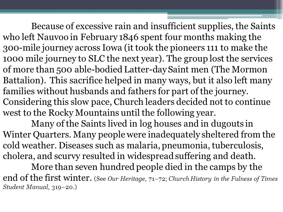 Because of excessive rain and insufficient supplies, the Saints who left Nauvoo in February 1846 spent four months making the 300-mile journey across Iowa (it took the pioneers 111 to make the 1000 mile journey to SLC the next year).