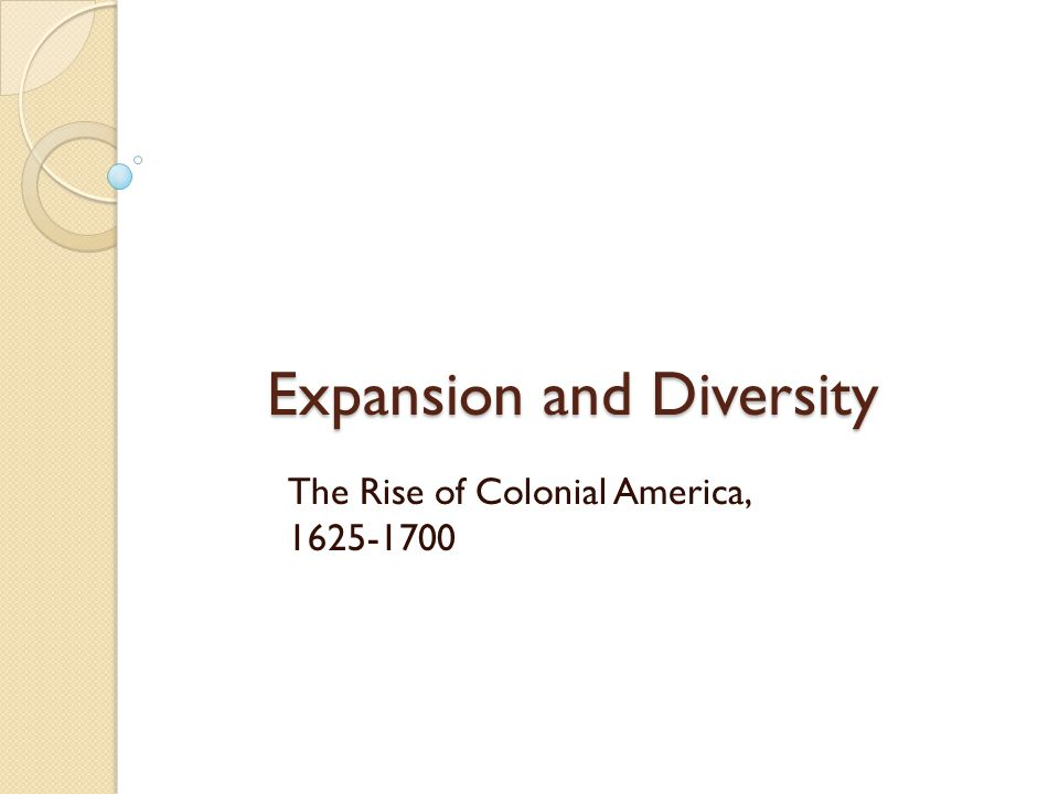 Expansion and Diversity The Rise of Colonial America, 1625-1700