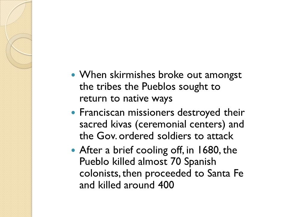 When skirmishes broke out amongst the tribes the Pueblos sought to return to native ways Franciscan missioners destroyed their sacred kivas (ceremonia