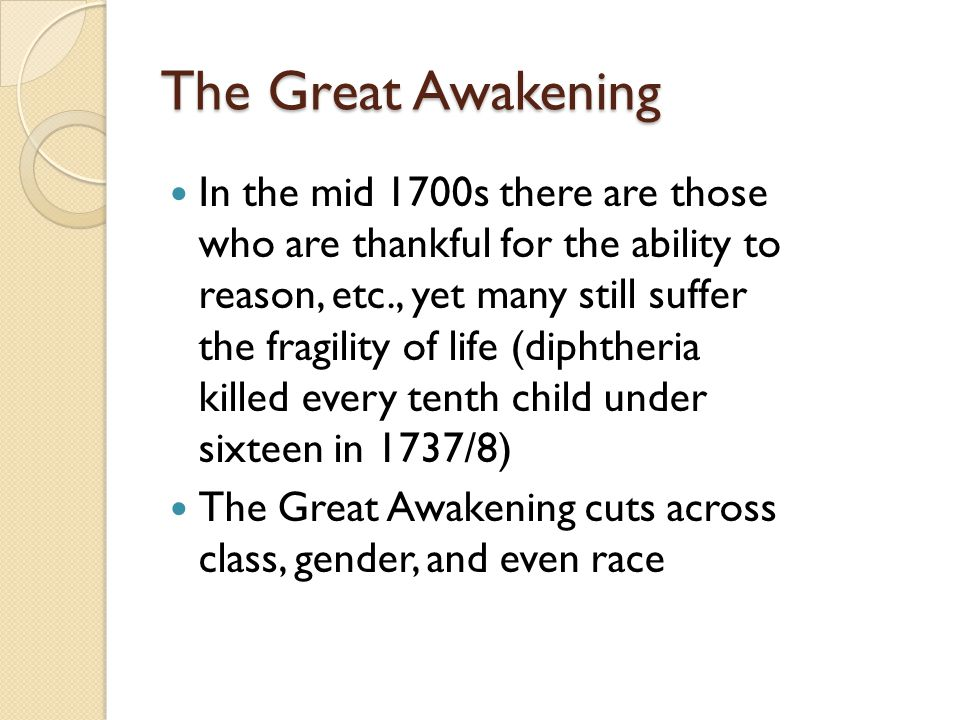 The Great Awakening In the mid 1700s there are those who are thankful for the ability to reason, etc., yet many still suffer the fragility of life (di