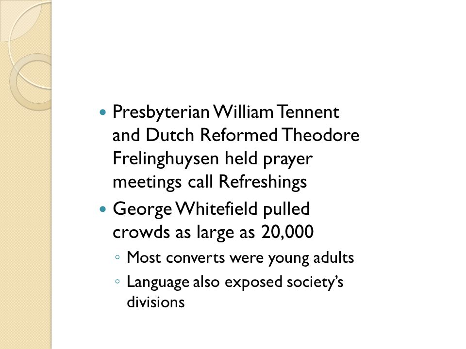 Presbyterian William Tennent and Dutch Reformed Theodore Frelinghuysen held prayer meetings call Refreshings George Whitefield pulled crowds as large