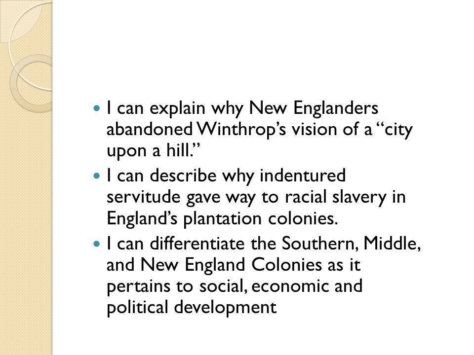 """I can explain why New Englanders abandoned Winthrop's vision of a """"city upon a hill."""" I can describe why indentured servitude gave way to racial slave"""