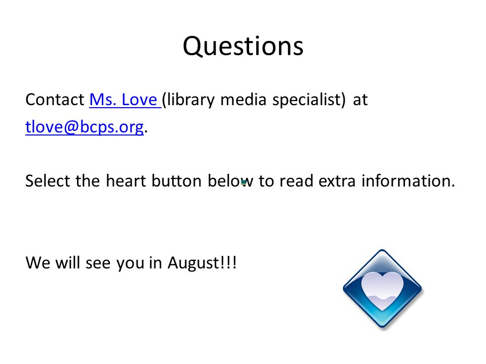 Questions Contact Ms. Love (library media specialist) atMs.