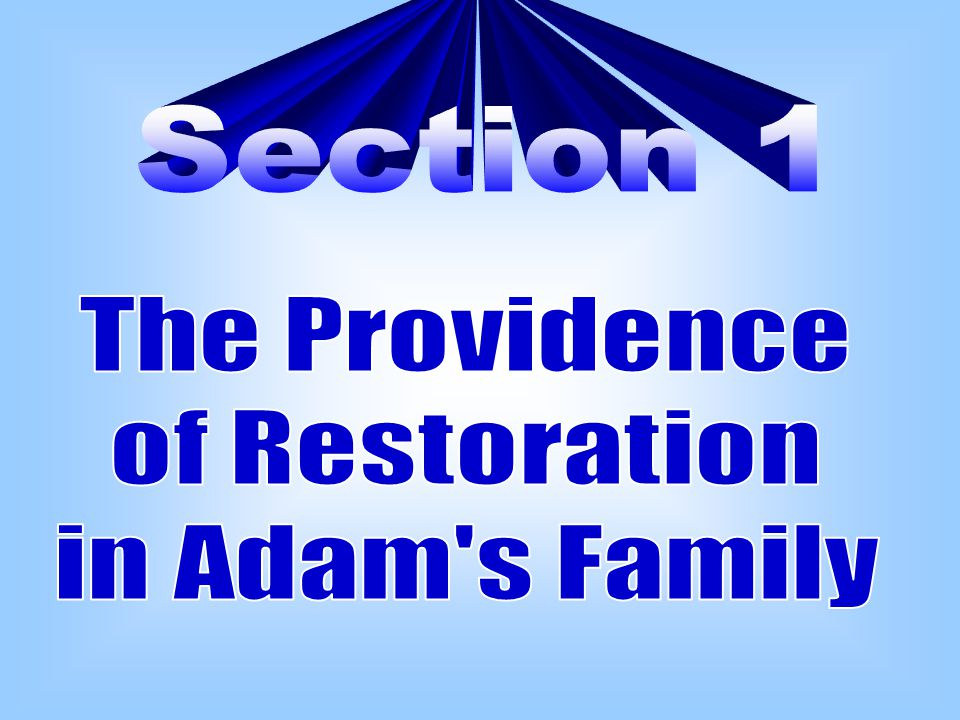 For the providence of restoration to be accomplished in Adam's family, the members of his family had to make certain conditions of indemnity to restore the foundation of faith and the foundation of substance.