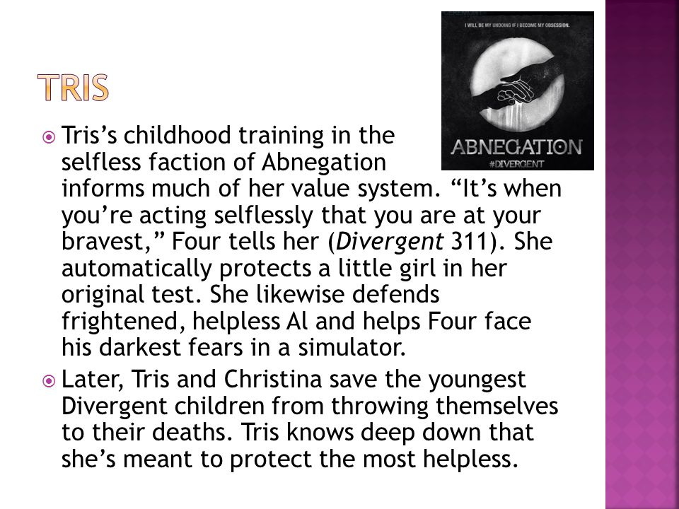  Tris's childhood training in the selfless faction of Abnegation informs much of her value system.