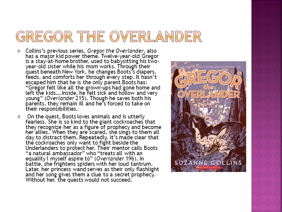  Collins's previous series, Gregor the Overlander, also has a major kid power theme.