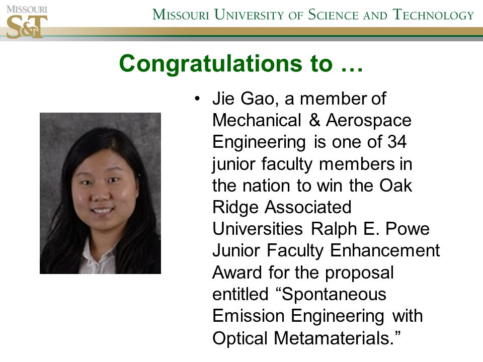 Congratulations to … Jie Gao, a member of Mechanical & Aerospace Engineering is one of 34 junior faculty members in the nation to win the Oak Ridge Associated Universities Ralph E.
