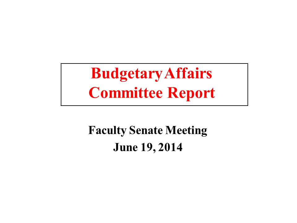 Faculty Senate Meeting June 19, 2014 Budgetary Affairs Committee Report