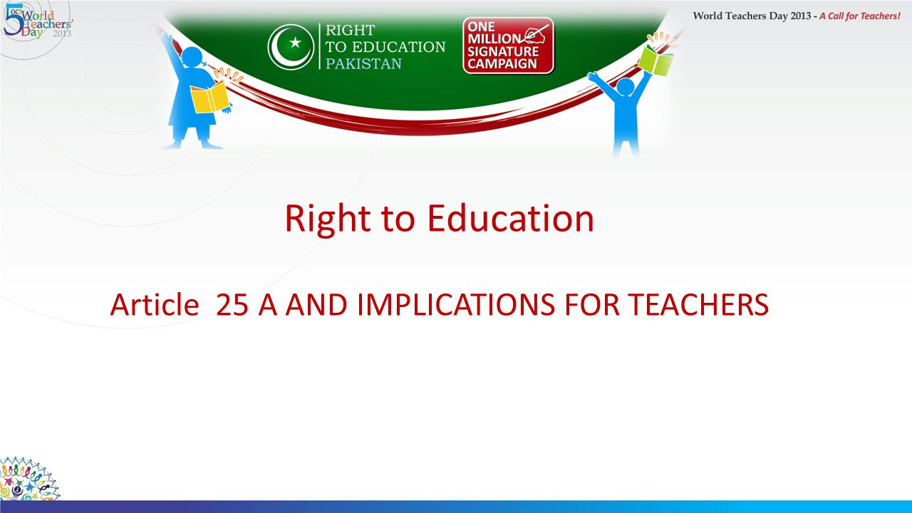 Right to Education Article 25 A AND IMPLICATIONS FOR TEACHERS