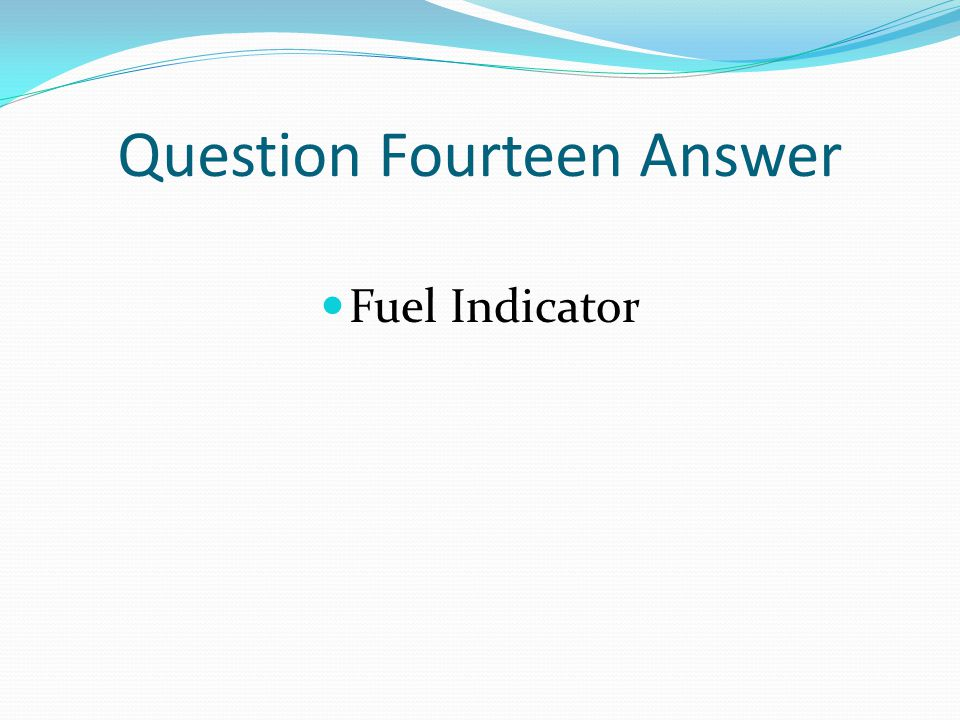 Question Fourteen Answer Fuel Indicator