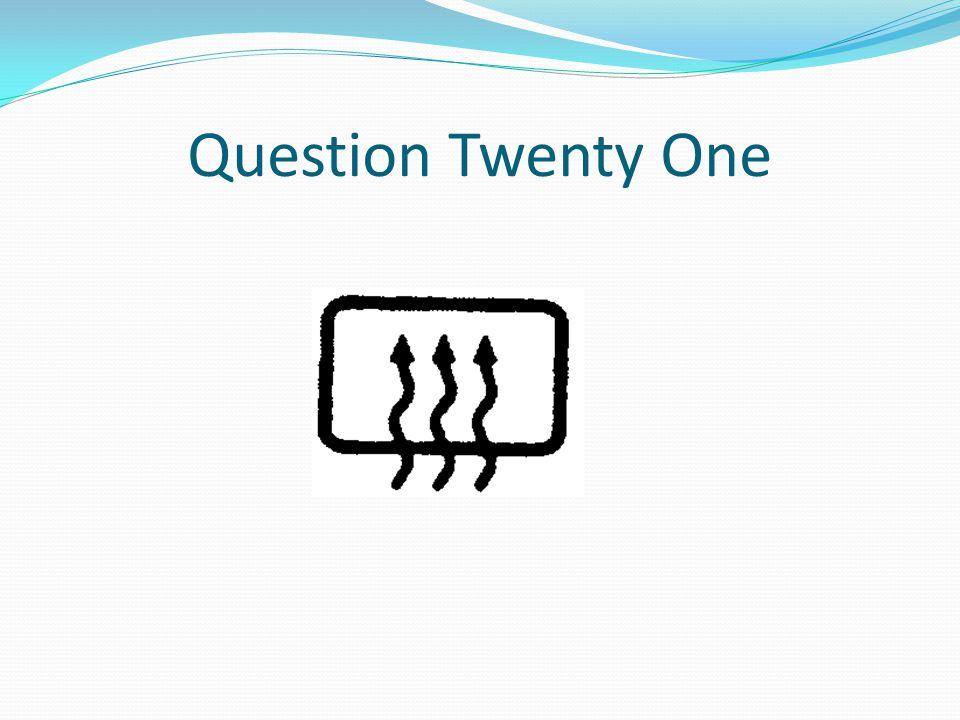 Question Twenty One