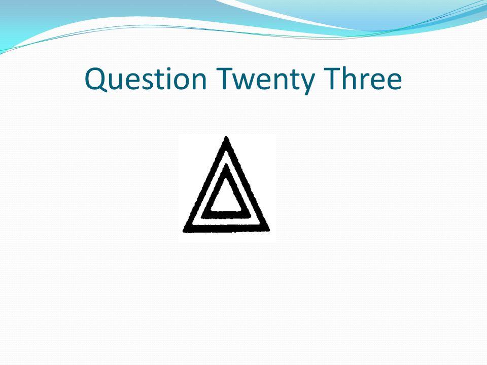 Question Twenty Three
