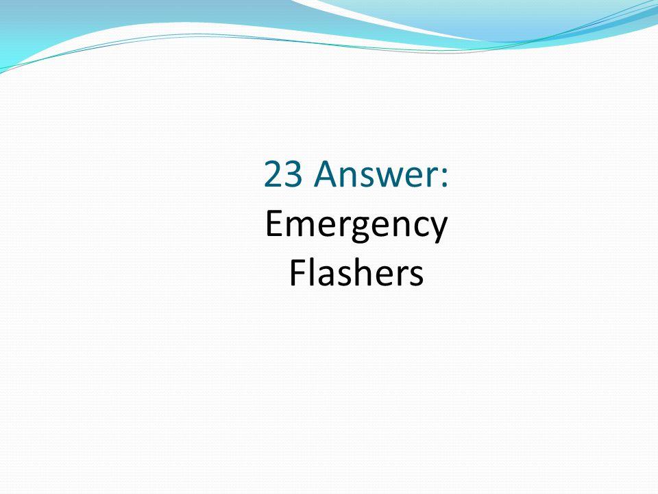 23 Answer: Emergency Flashers