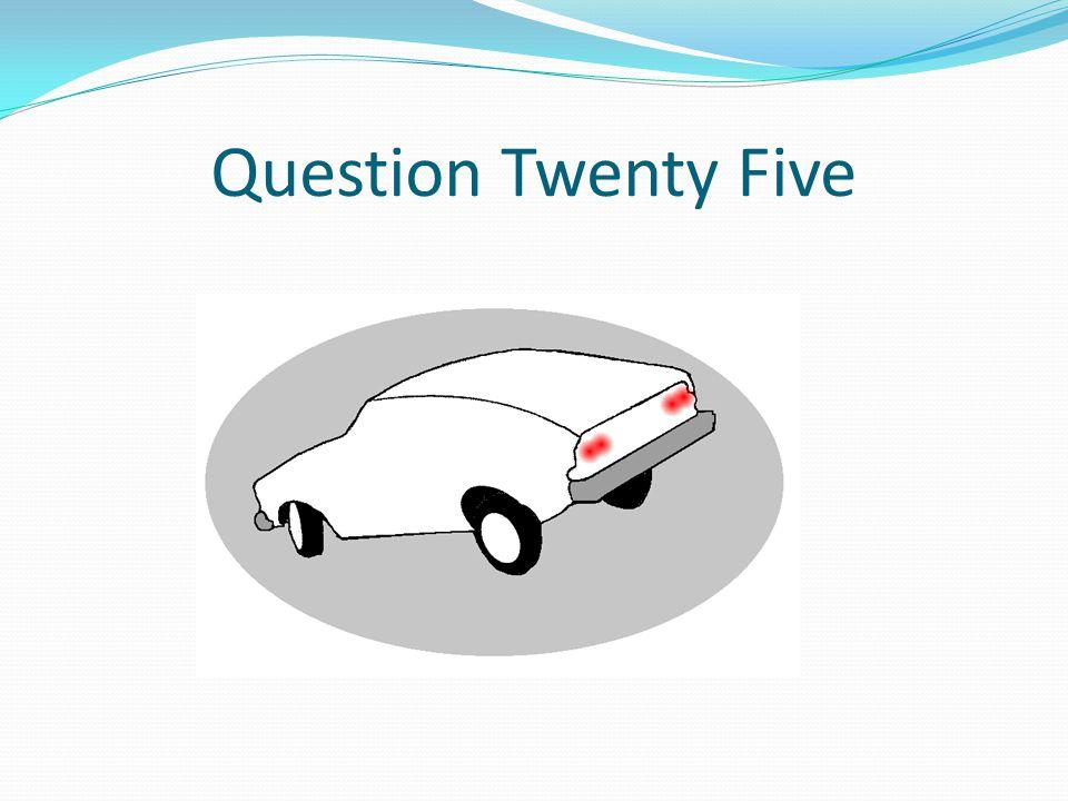 Question Twenty Five