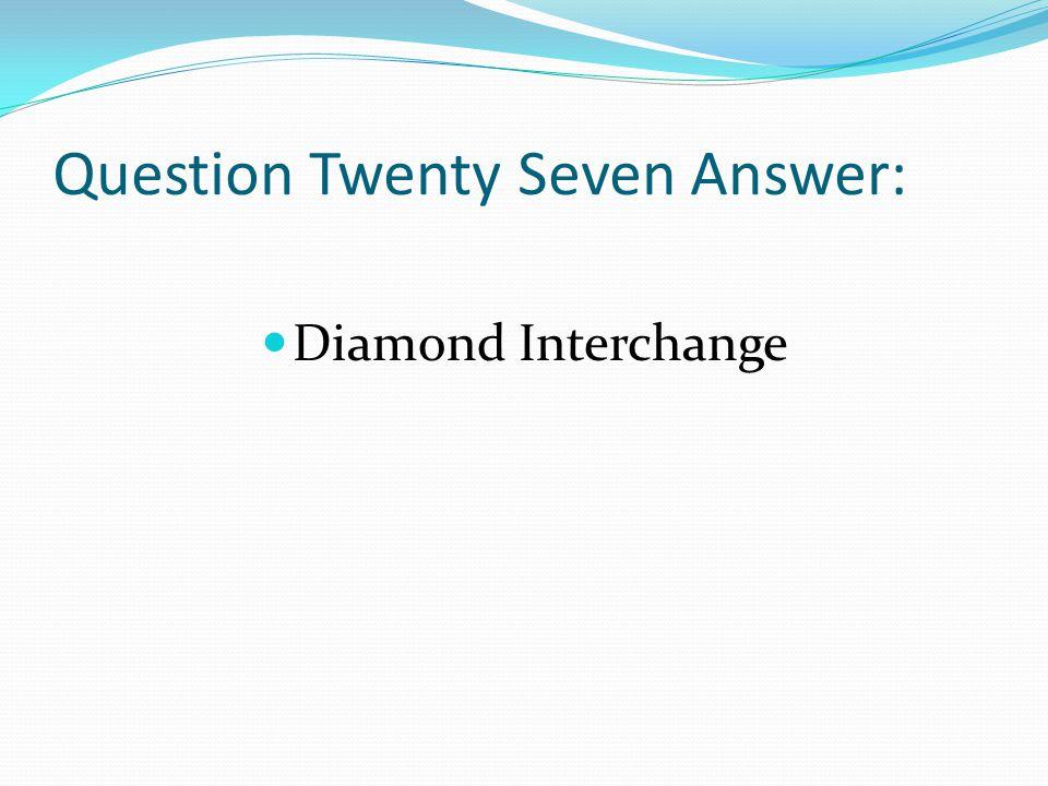 Question Twenty Seven Answer: Diamond Interchange