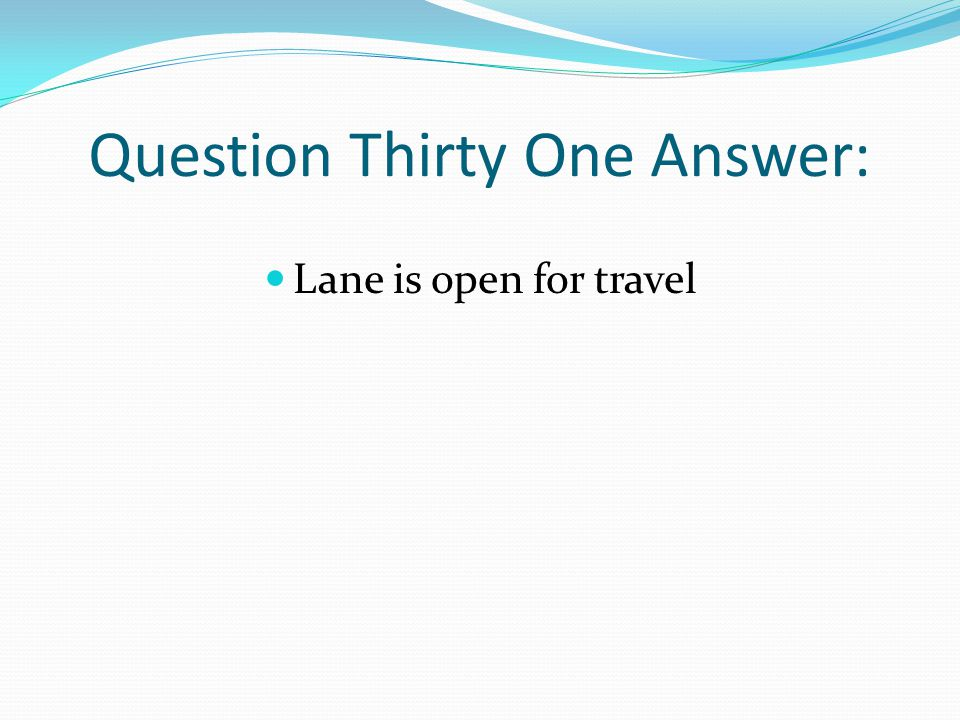 Question Thirty One Answer: Lane is open for travel