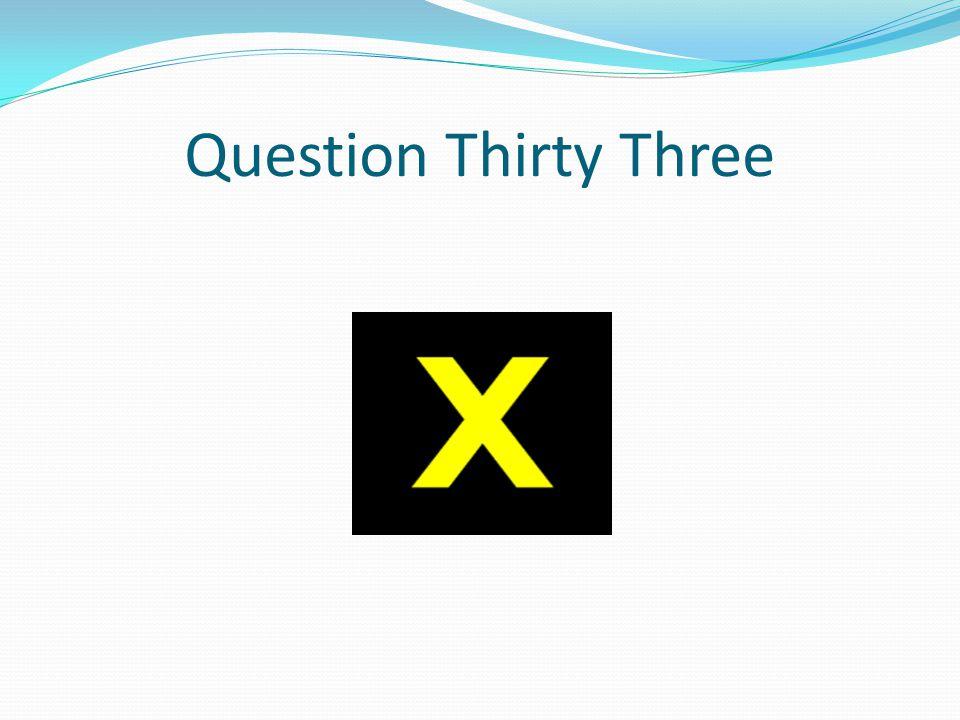 Question Thirty Three