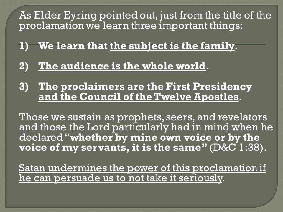 As Elder Eyring pointed out, just from the title of the proclamation we learn three important things: 1) We learn that the subject is the family.