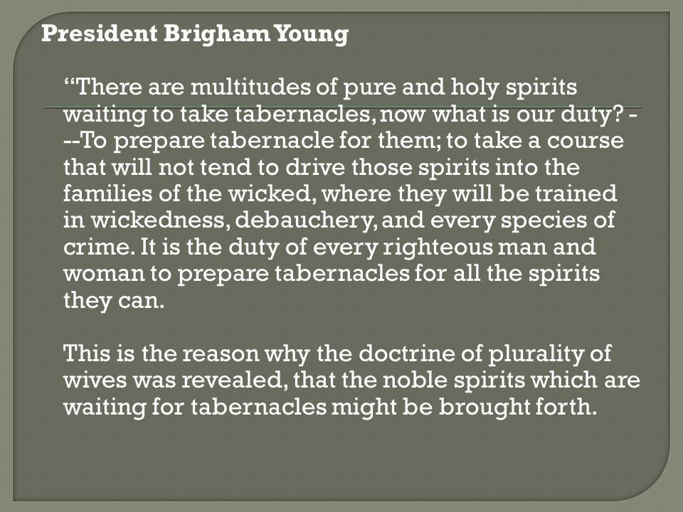 President Brigham Young There are multitudes of pure and holy spirits waiting to take tabernacles, now what is our duty.