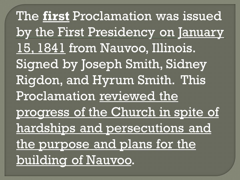 The first Proclamation was issued by the First Presidency on January 15, 1841 from Nauvoo, Illinois.