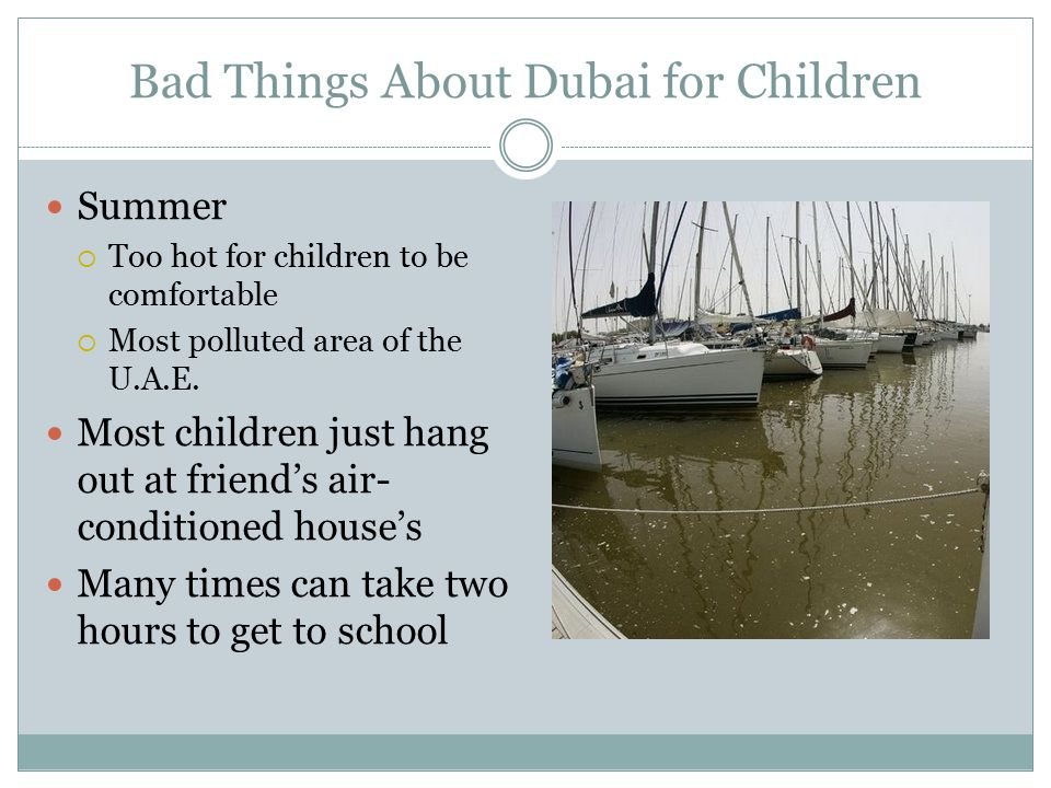 Bad Things About Dubai for Children Summer  Too hot for children to be comfortable  Most polluted area of the U.A.E.